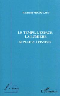 Le temps, l'espace, la lumière : de Platon à Einstein
