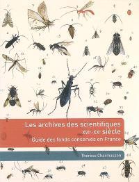 Les archives des scientifiques XVIe-XXe siècle : guide des fonds conservés en France