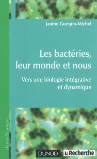 Les bactéries, leur monde et nous : vers une biologie intégrative et dynamique
