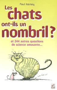 Les chats ont-ils un nombril ? : et 244 autres questions de science amusante