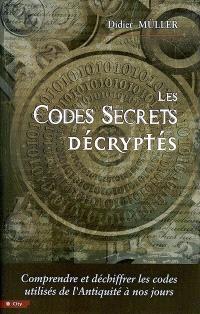 Les codes secrets décryptés : comprendre et déchiffrer les codes utilisés de l'Antiquité à nos jours