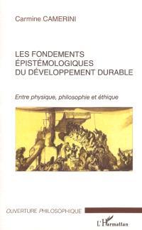 Les fondements épistémologiques du développement durable : entre physique, philosophie et éthique