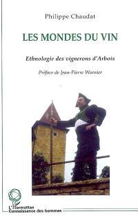 Les mondes du vin : ethnologie des vignerons d'Arbois (Jura)