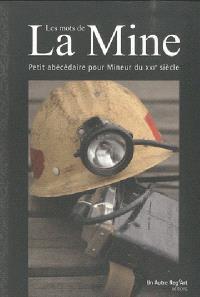 Les mots de la mine : petit abécédaire pour mineur du XXIe siècle