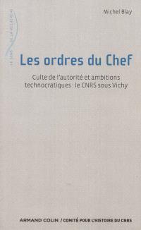 Les ordres du chef : culte de l'autorité et ambitions technocratiques : le CNRS sous Vichy