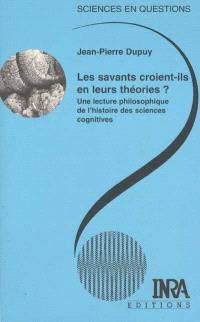Les savants croient-ils en leurs théories : une lecture philosophique de l'histoire des sciences cognitives : une conférence débat