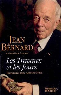 Les travaux et les jours : chroniques, 1907-2004 : entretiens avec Antoine Hess