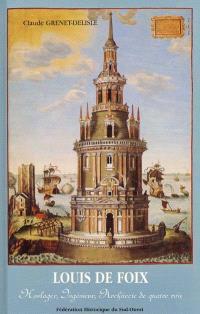 Louis de Foix : horloger, ingénieur, architecte de quatre rois