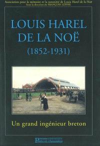 Louis Harel de La Noë (1852-1931) : un grand ingénieur breton