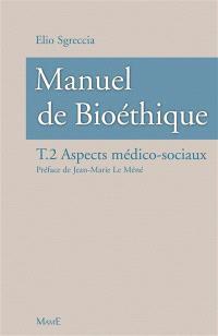 Manuel de bioéthique. Volume 2, Aspects médico-sociaux