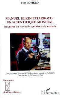 Manuel Elkin Patarroyo : un scientifique mondial : inventeur du vaccin de synthèse de la malaria