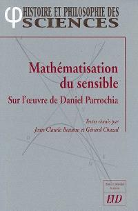 Mathématisation du sensible : sur l'oeuvre de Daniel Parrochia