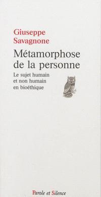 Métamorphose de la personne : le sujet humain et non humain en bioéthique