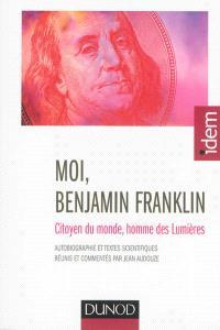 Moi, Benjamin Franklin : citoyen du monde, homme des Lumières