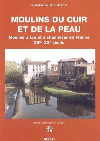 Moulins du cuir et de la peau : moulins à tan et à chamoiser en France, XIIe-XXe siècle