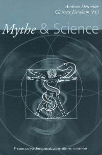 Mythe & science : actes du Colloque Mythe et science du 14 au 16 mars 2002, Neuchâtel, Suisse