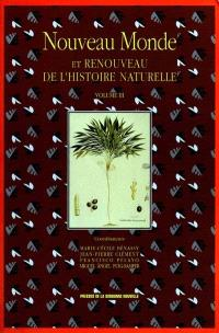 Nouveau Monde et renouveau de l'histoire naturelle. Volume 3