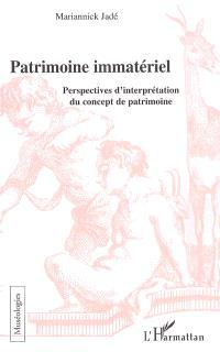 Patrimoine immatériel : perspectives d'interprétation du concept de patrimoine