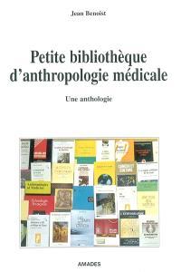 Petite bibliothèque d'anthropologie médicale : une anthologie