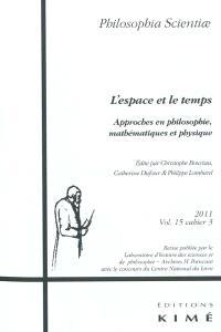 Philosophia scientiae. n° 15-3, L'espace et le temps : approches en philosophie, mathématiques et physique