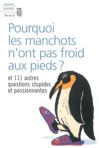 Pourquoi les manchots n'ont pas froid aux pieds ? : et 111 autres questions stupides et passionnantes