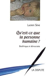 Qu'est-ce que la personne humaine ? : bioéthique et démocratie
