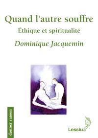 Quand l'autre souffre : éthique et spiritualité