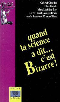 Quand la science a dit... c'est bizarre !