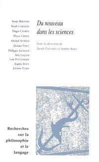Recherches sur la philosophie et le langage. n° 24, Du nouveau dans les sciences : recueil issu du séminaire Lyon-Grenoble d'histoire et de philosophie des sciences