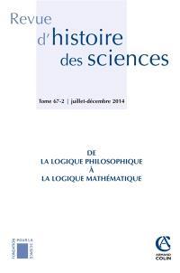 Revue d'histoire des sciences. n° 2 (2014), De la logique philosophique à la logique mathématique