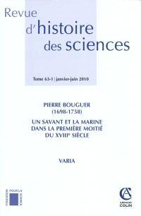 Revue d'histoire des sciences. n° 63-1, Pierre Bouguer (1698-1758), un savant et la marine dans la première moitié du XVIIIe siècle