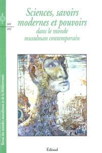 Revue des mondes musulmans et de la Méditerranée. n° 101-102, Sciences, savoirs modernes et pouvoirs dans le monde musulman contemporain