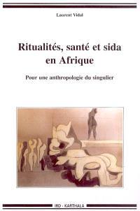 Ritualités, santé et sida en Afrique : pour une anthropologie du singulier