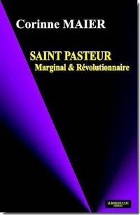 Saint Pasteur : marginal et révolutionnaire