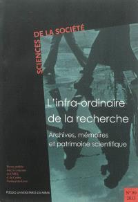 Sciences de la société. n° 89, L'infra-ordinaire de la recherche : archives, mémoires et patrimoine scientifique
