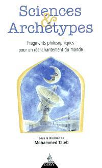 Sciences et archétypes : fragments philosophiques pour un réenchantement du monde : hommage au professeur Gilbert Durand