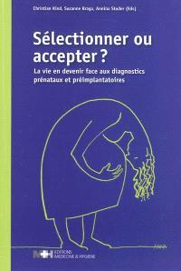 Sélectionner ou accepter ? : la vie en devenir face aux diagnostics prénataux et préimplantatoires