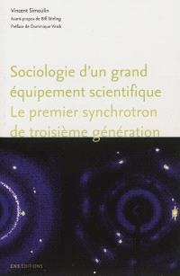 Sociologie d'un grand équipement scientifique : le premier synchrotron de troisième génération