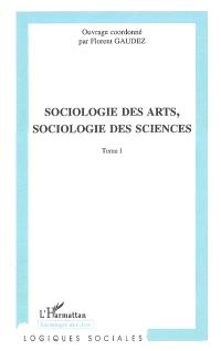 Sociologie des arts, sociologie des sciences : actes du colloque international de Toulouse (Toulouse 2004). Volume 1