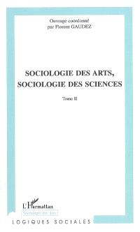 Sociologie des arts, sociologie des sciences : actes du colloque international de Toulouse (Toulouse 2004). Volume 2