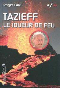 Tazieff : le joueur de feu
