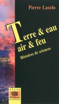 Terre & eau, air & feu : histoires de sciences