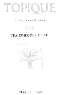 Topique. n° 116, Transmission de vie