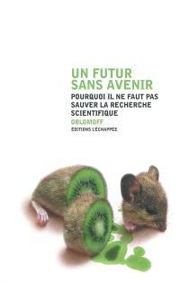 Un futur sans avenir : pourquoi il ne faut pas sauver la recherche scientifique
