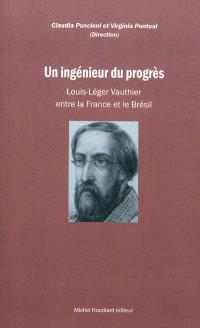 Un ingénieur du progrès : Louis-Léger Vauthier, entre la France et le Brésil : Pernambouc 1840-1846 = Um engenheiro do progresso : Louis-Léger Vauthier entre a França e o Brasil : Pernambuco 1840-1946