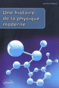 Une histoire de la physique moderne
