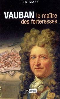 Vauban, le maître des forteresses