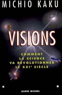 Visions : comment la science va révolutionner le XXIe siècle