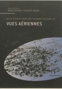 Vues aériennes : seize études pour une histoire culturelle