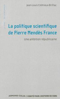 La politique scientifique de Pierre Mendès France : une ambition républicaine